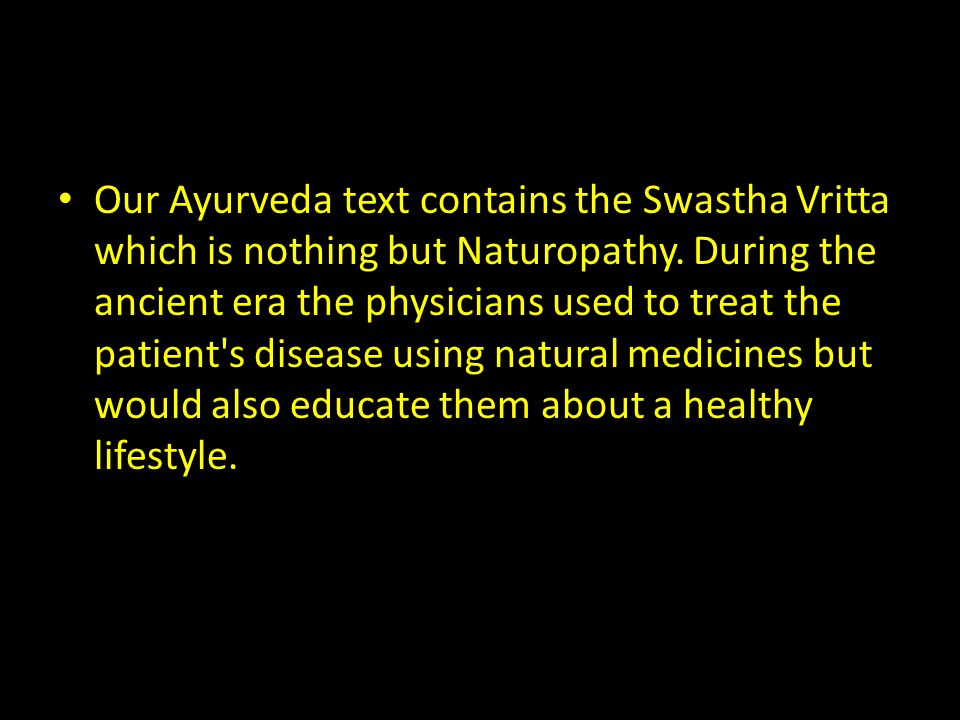 Our Ayurveda text contains the Swastha Vritta which is nothing but Naturopathy.