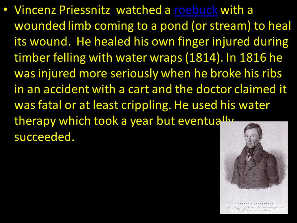 Vincenz Priessnitz watched a roebuck with a wounded limb coming to a pond (or stream) to heal its wound.