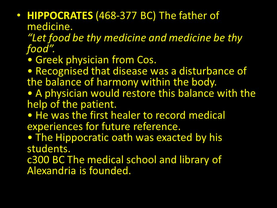HIPPOCRATES (468-377 BC) The father of medicine