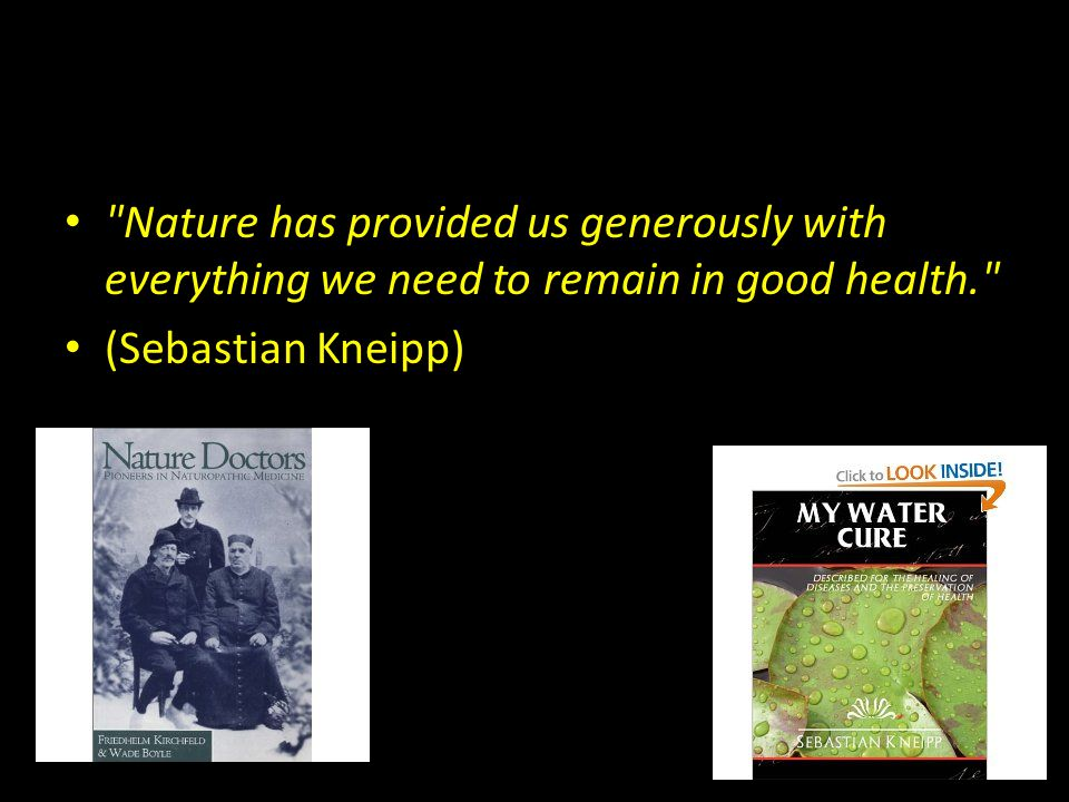 Nature has provided us generously with everything we need to remain in good health.