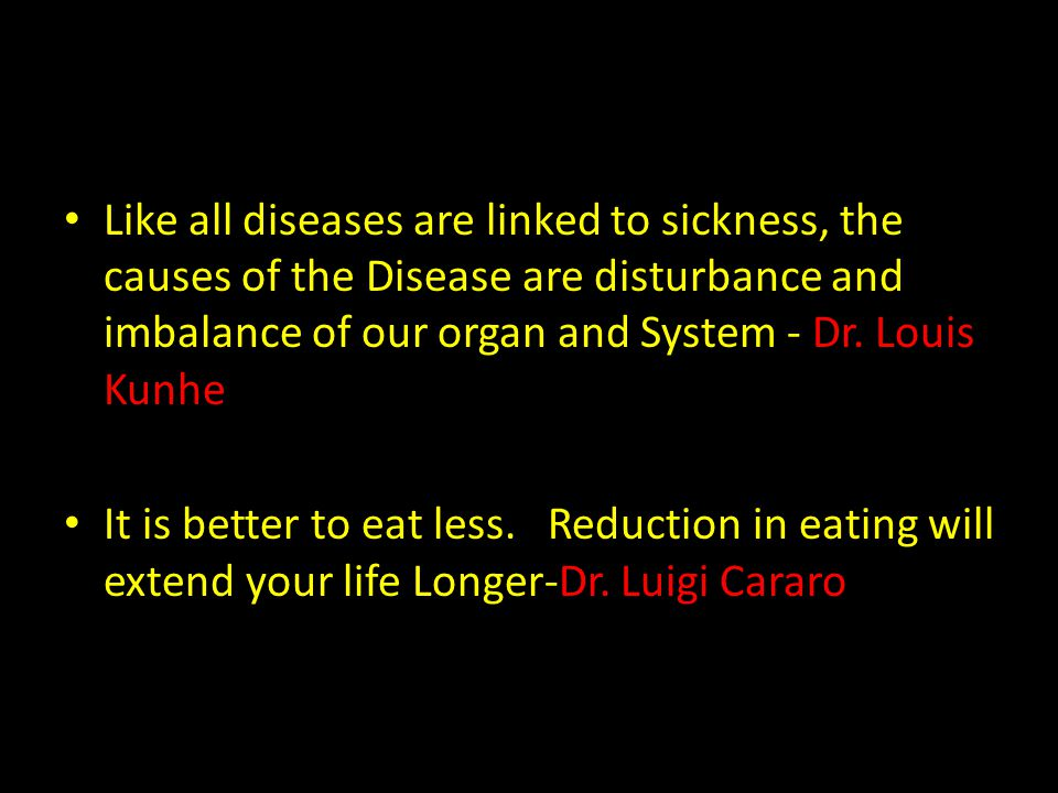 Like all diseases are linked to sickness, the causes of the Disease are disturbance and imbalance of our organ and System - Dr. Louis Kunhe