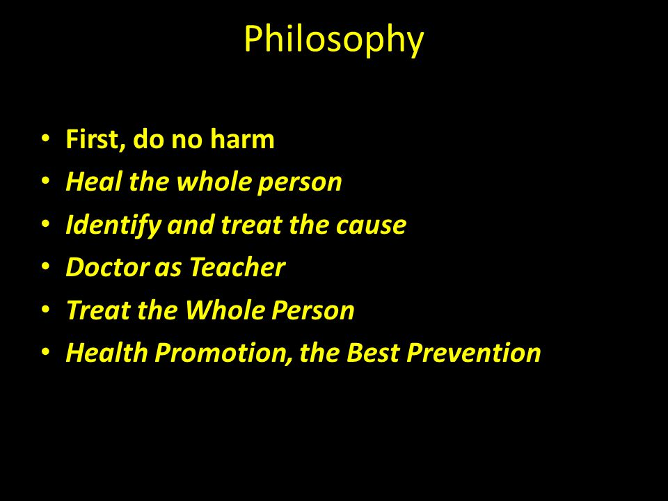 Philosophy First, do no harm Heal the whole person