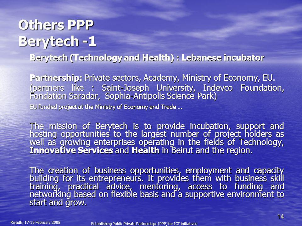 Others PPP Berytech -1 Berytech (Technology and Health) : Lebanese incubator. Partnership: Private sectors, Academy, Ministry of Economy, EU.