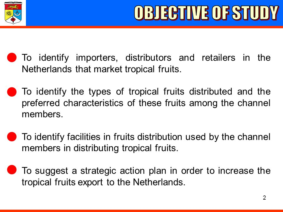 OBJECTIVE OF STUDY To identify importers, distributors and retailers in the Netherlands that market tropical fruits.