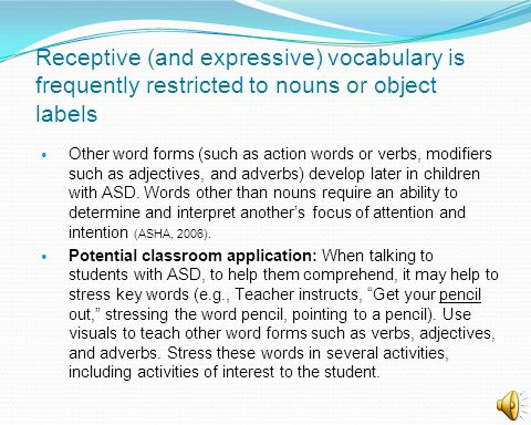 Receptive (and expressive) vocabulary is frequently restricted to nouns or object labels