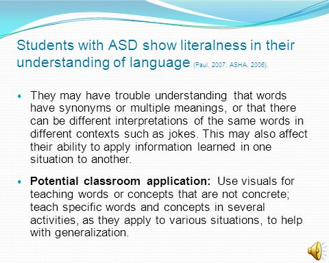 Students with ASD show literalness in their understanding of language (Paul, 2007; ASHA, 2006).
