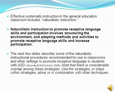 Effective systematic instruction in the general education classroom includes naturalistic instruction.