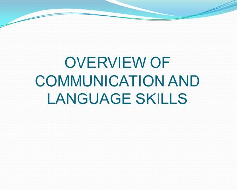 OVERVIEW OF COMMUNICATION AND LANGUAGE SKILLS