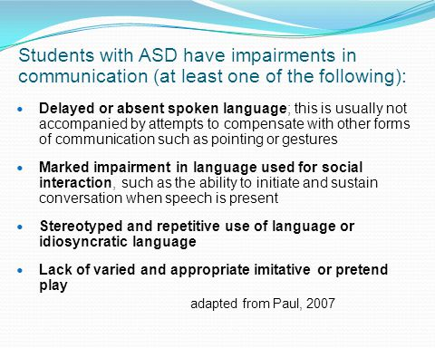 Students with ASD have impairments in communication (at least one of the following):
