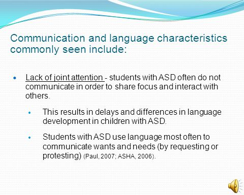 Communication and language characteristics commonly seen include:
