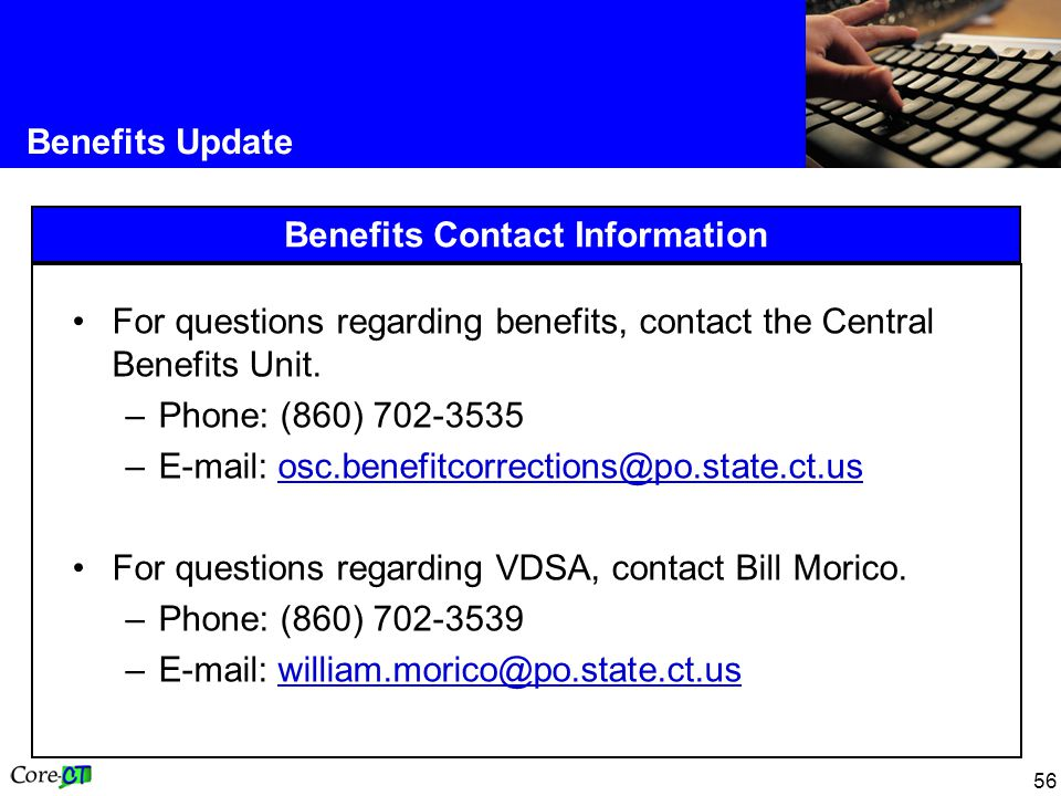 Benefits Update Benefits Contact Information. For questions regarding benefits, contact the Central Benefits Unit.