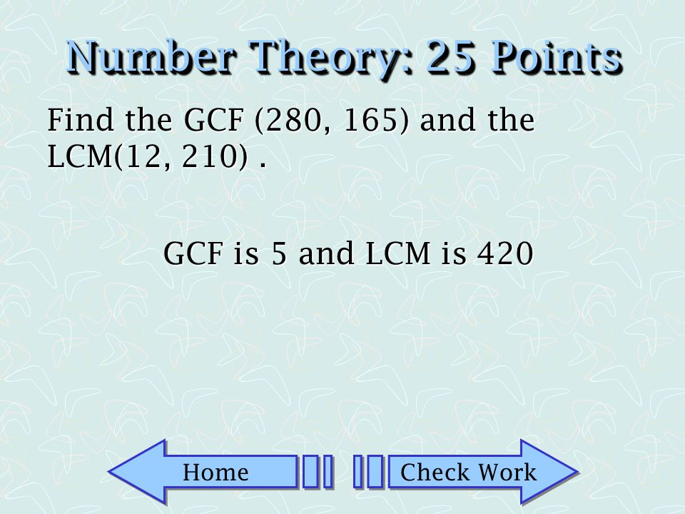Number Theory: 25 Points Find the GCF (280, 165) and the LCM(12, 210) . GCF is 5 and LCM is 420