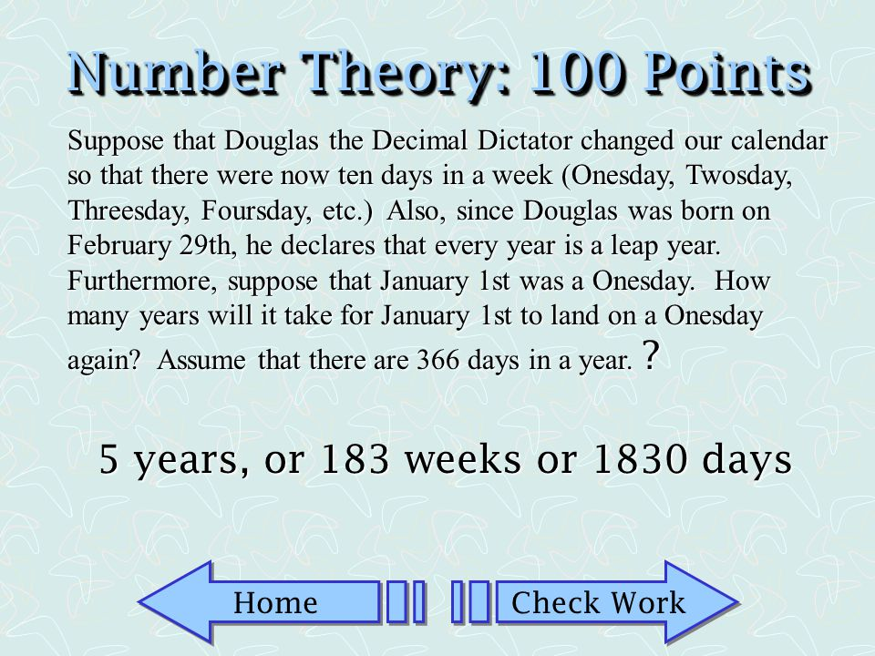 Number Theory: 100 Points 5 years, or 183 weeks or 1830 days