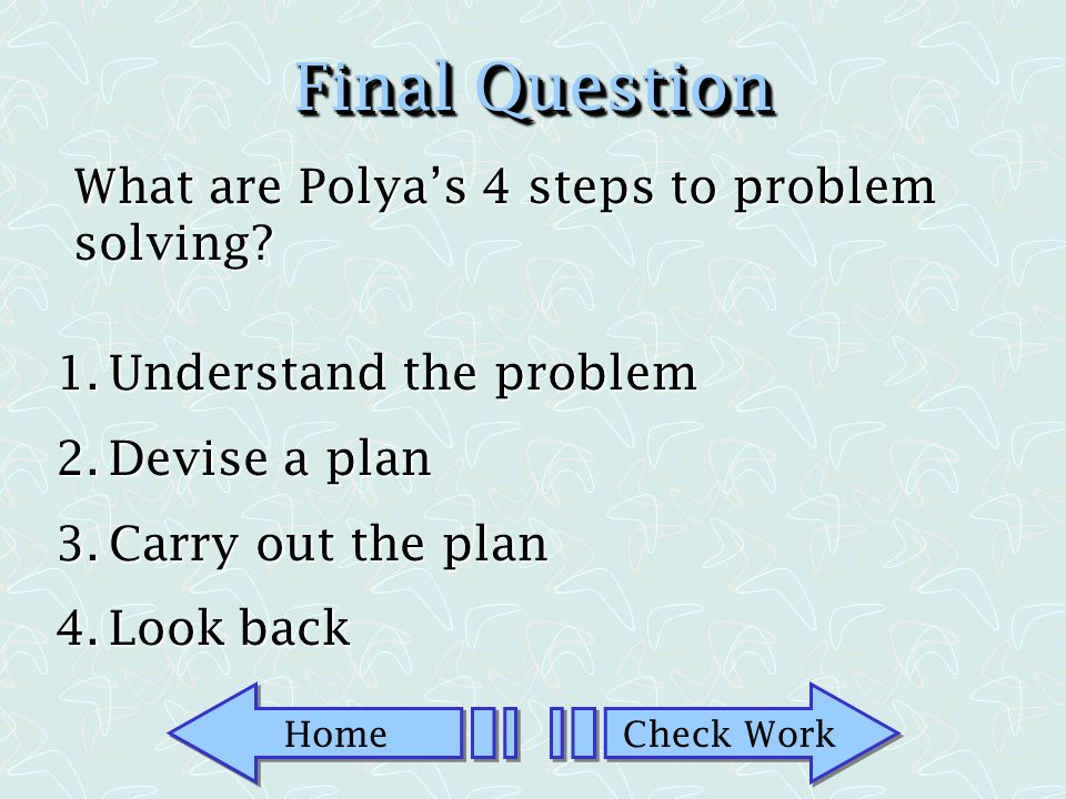 Final Question What are Polya's 4 steps to problem solving