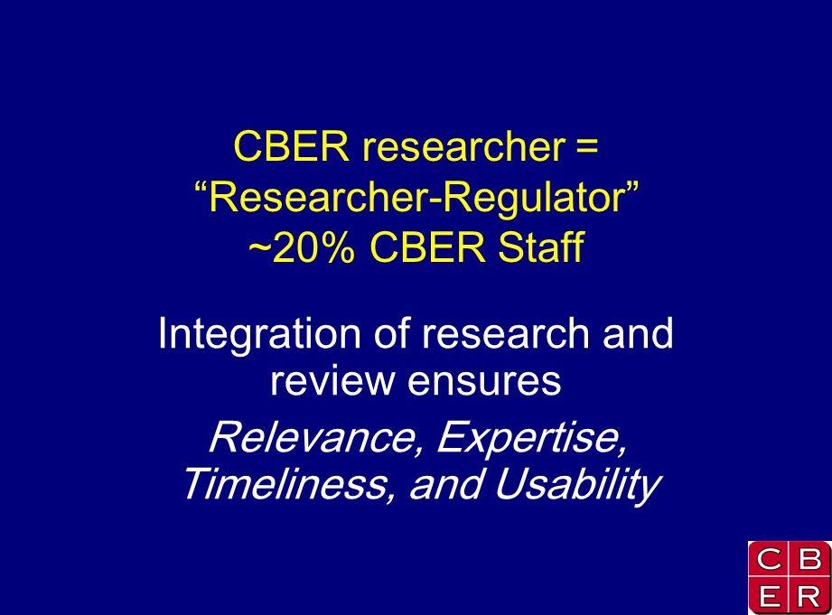 CBER researcher = Researcher-Regulator ~20% CBER Staff