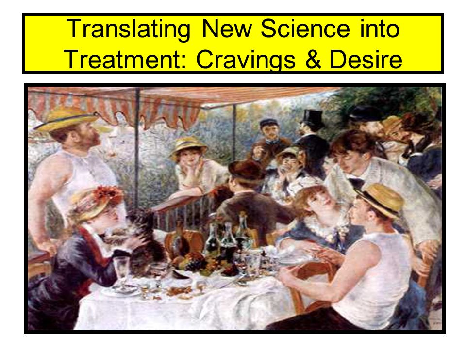 Translating New Science into Treatment: Cravings & Desire