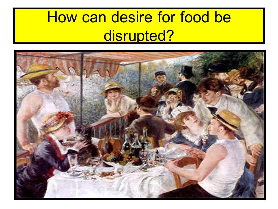 How can desire for food be disrupted