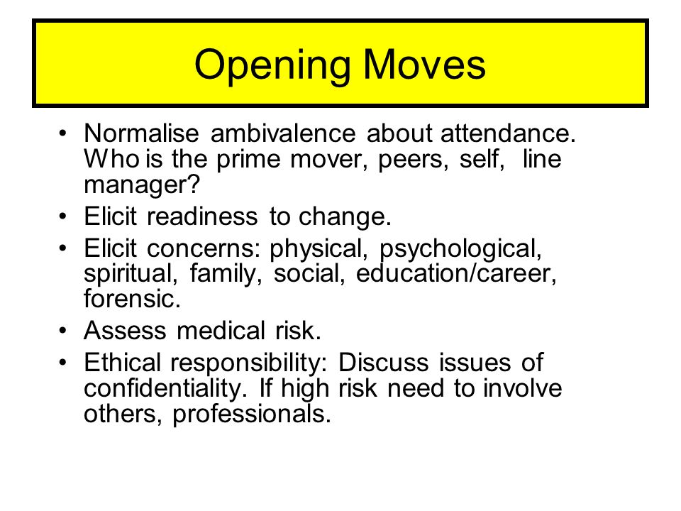 Opening Moves Normalise ambivalence about attendance. Who is the prime mover, peers, self, line manager