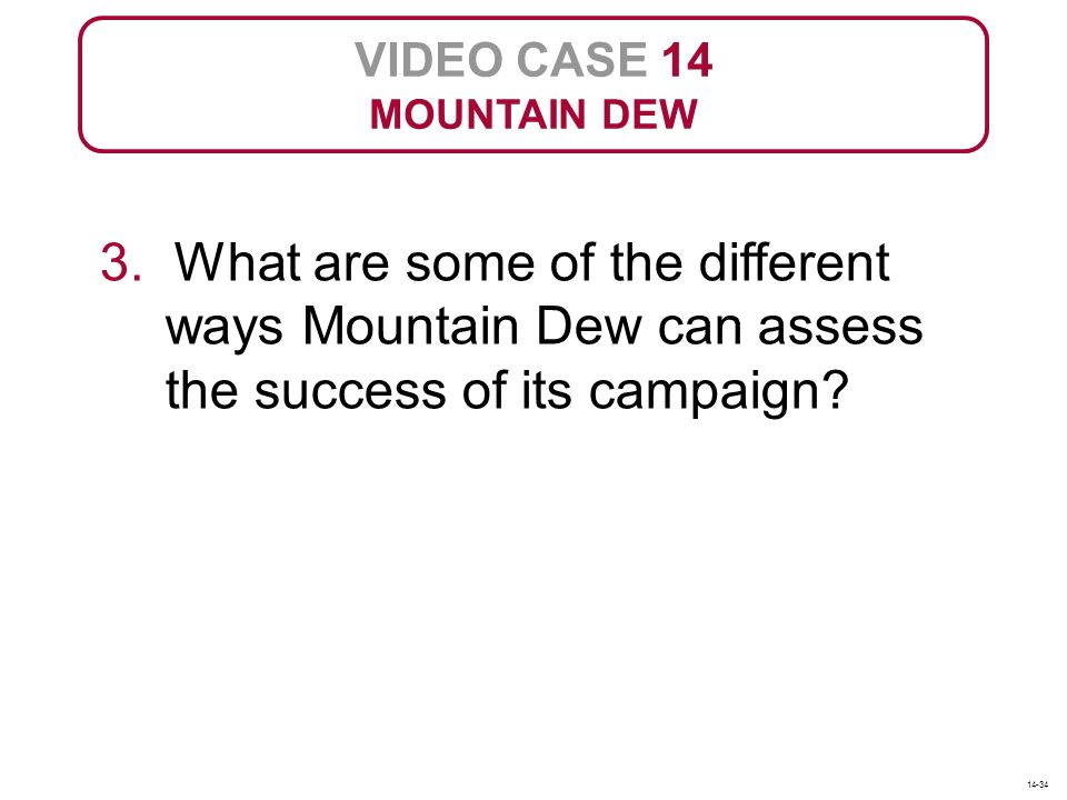 VIDEO CASE 14 MOUNTAIN DEW. 3. What are some of the different ways Mountain Dew can assess the success of its campaign