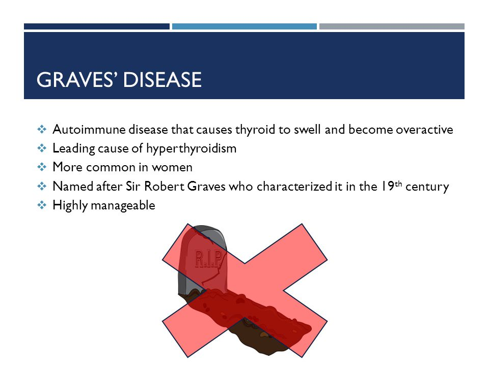 Graves' disease Autoimmune disease that causes thyroid to swell and become overactive. Leading cause of hyperthyroidism.