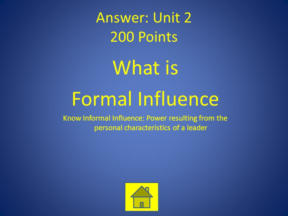 What is Formal Influence Answer: Unit 2 200 Points