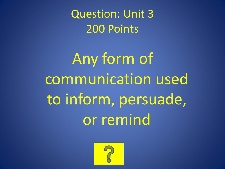 Any form of communication used to inform, persuade, or remind