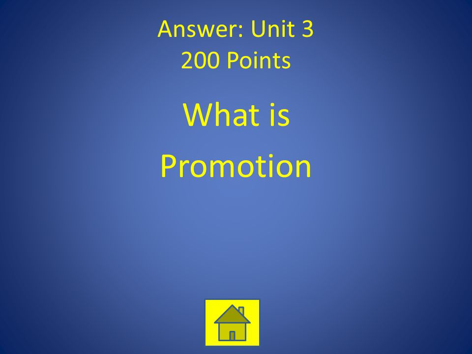 Answer: Unit 3 200 Points What is Promotion