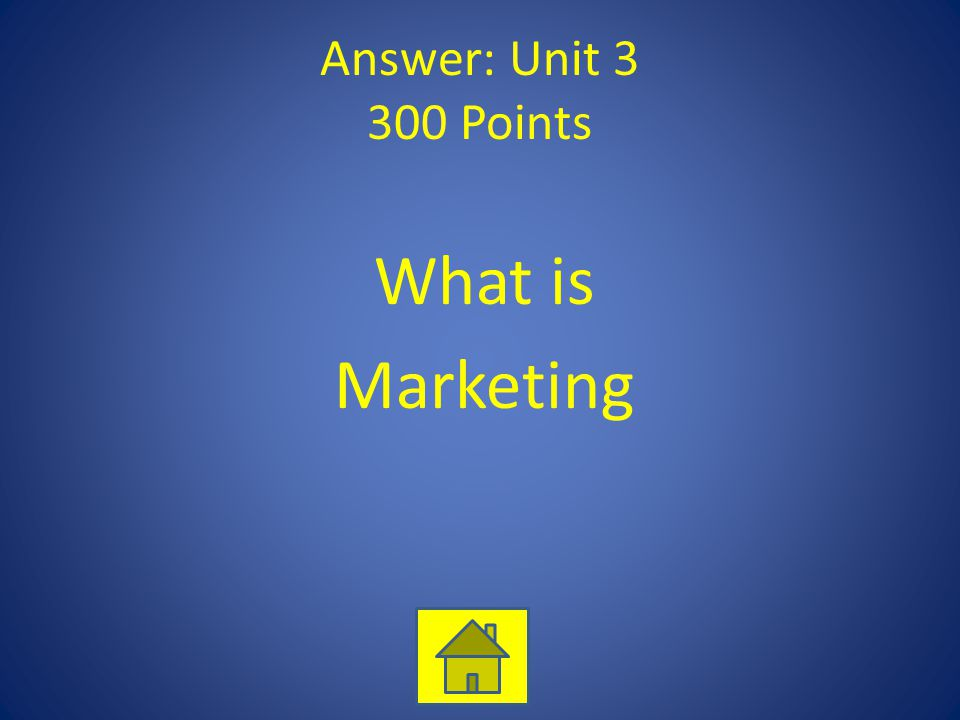 Answer: Unit 3 300 Points What is Marketing