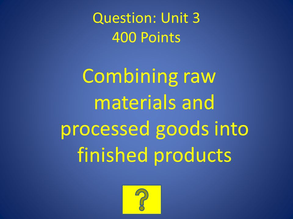 Combining raw materials and processed goods into finished products