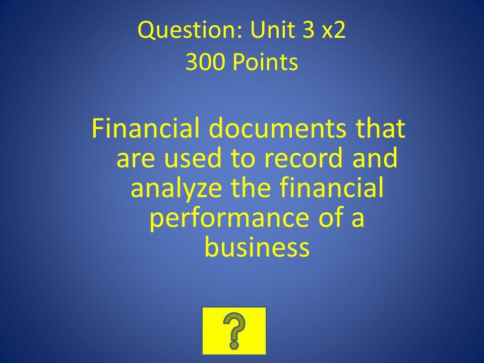 Question: Unit 3 x2 300 Points