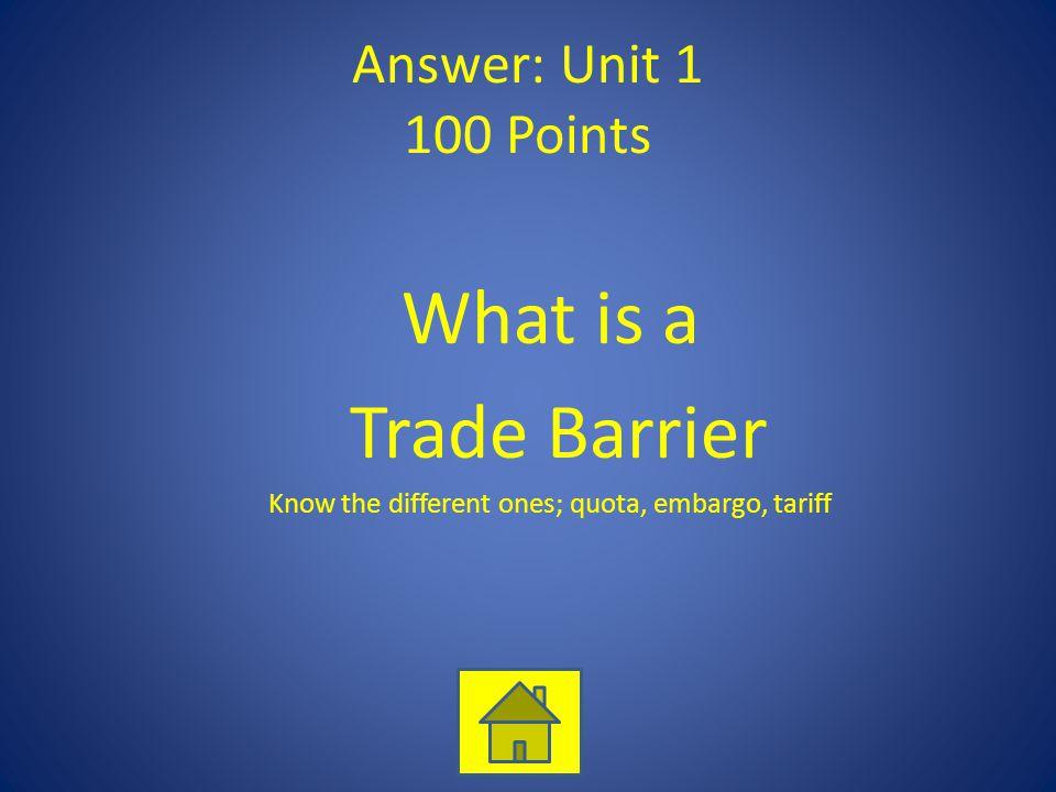 Know the different ones; quota, embargo, tariff