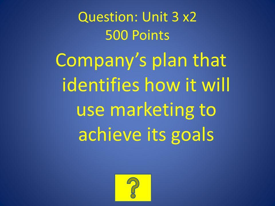 Question: Unit 3 x2 500 Points