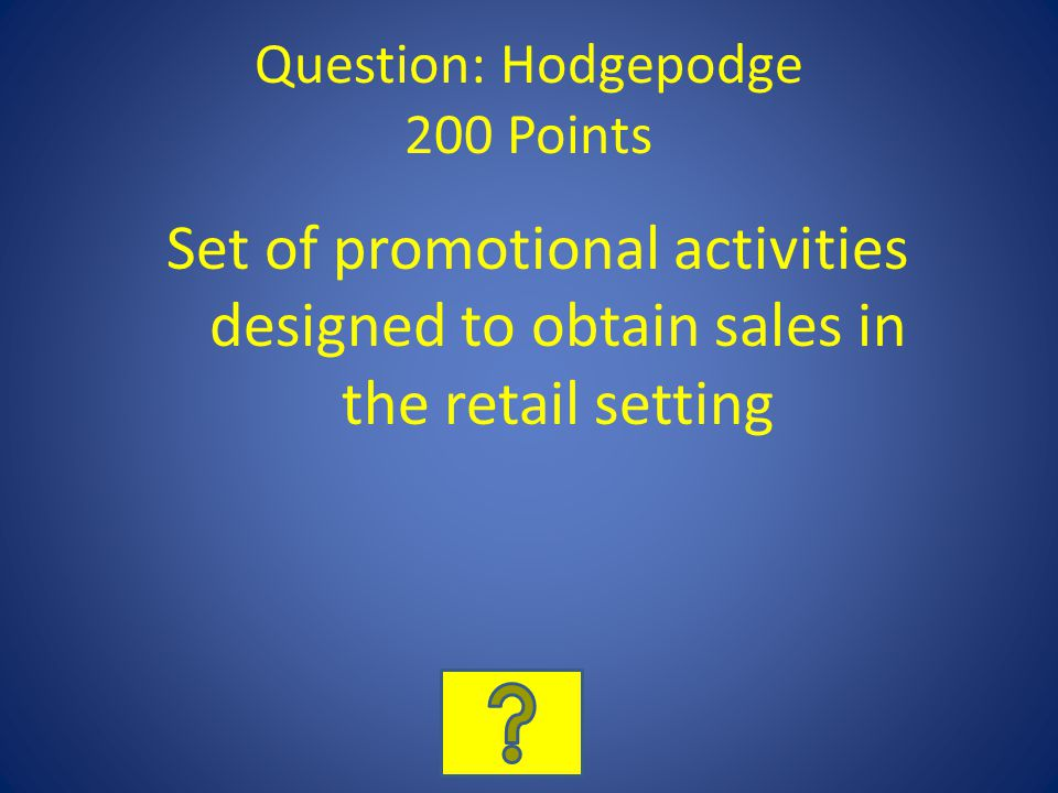 Question: Hodgepodge 200 Points