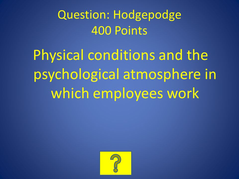 Question: Hodgepodge 400 Points