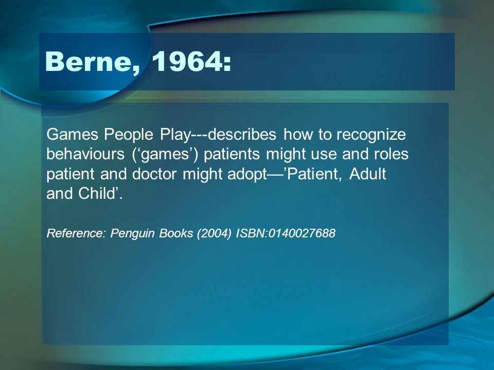Berne, 1964: Games People Play---describes how to recognize