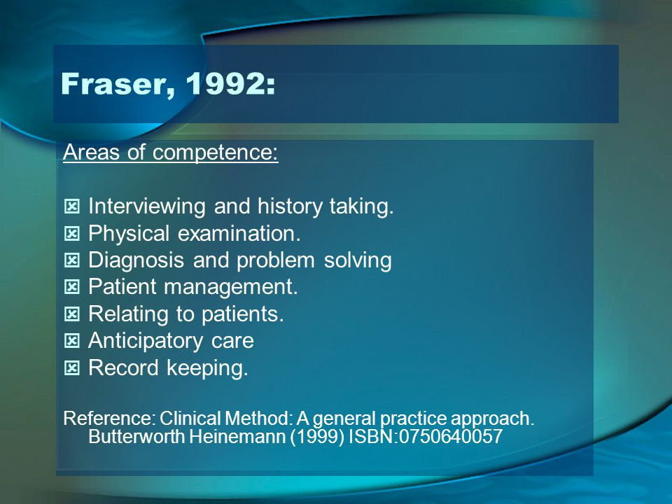 Fraser, 1992: Areas of competence: Interviewing and history taking.
