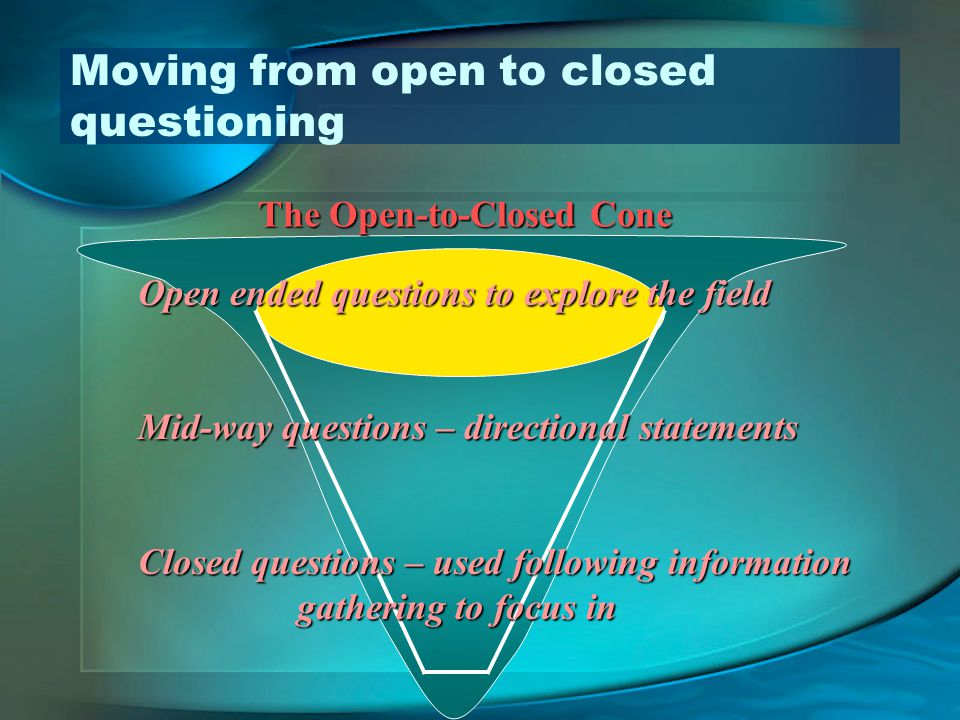 Moving from open to closed questioning