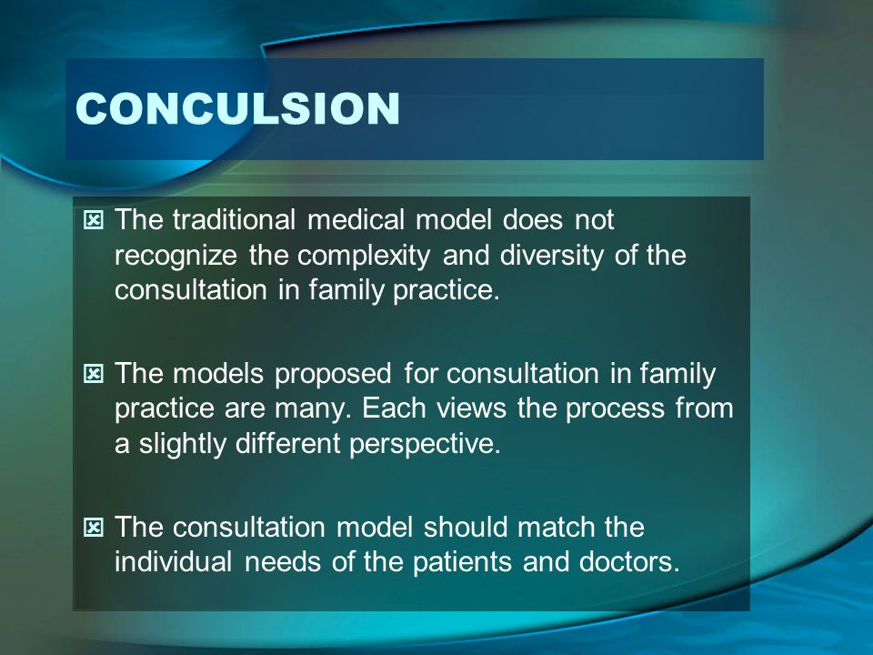 CONCULSION The traditional medical model does not recognize the complexity and diversity of the consultation in family practice.