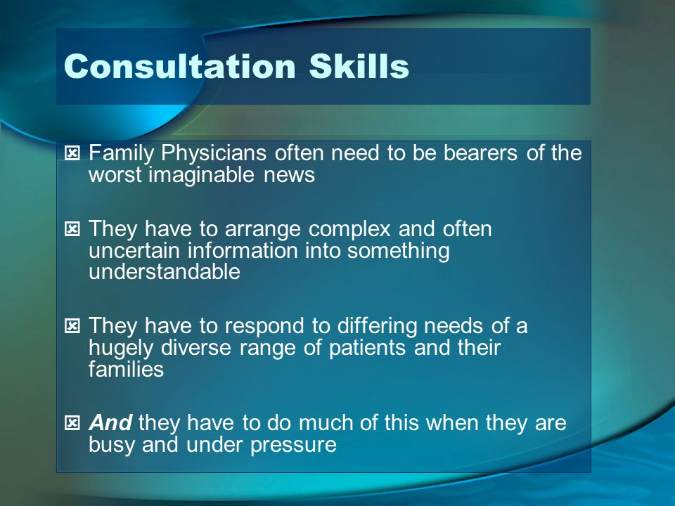Consultation Skills Family Physicians often need to be bearers of the worst imaginable news.