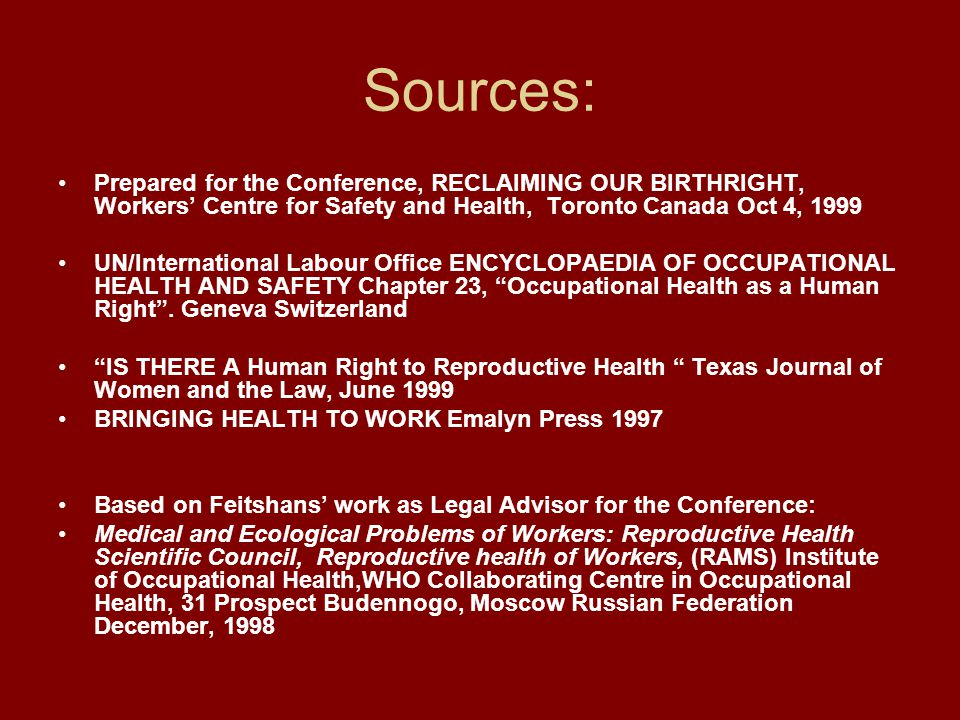 Sources: Prepared for the Conference, RECLAIMING OUR BIRTHRIGHT, Workers' Centre for Safety and Health, Toronto Canada Oct 4, 1999.