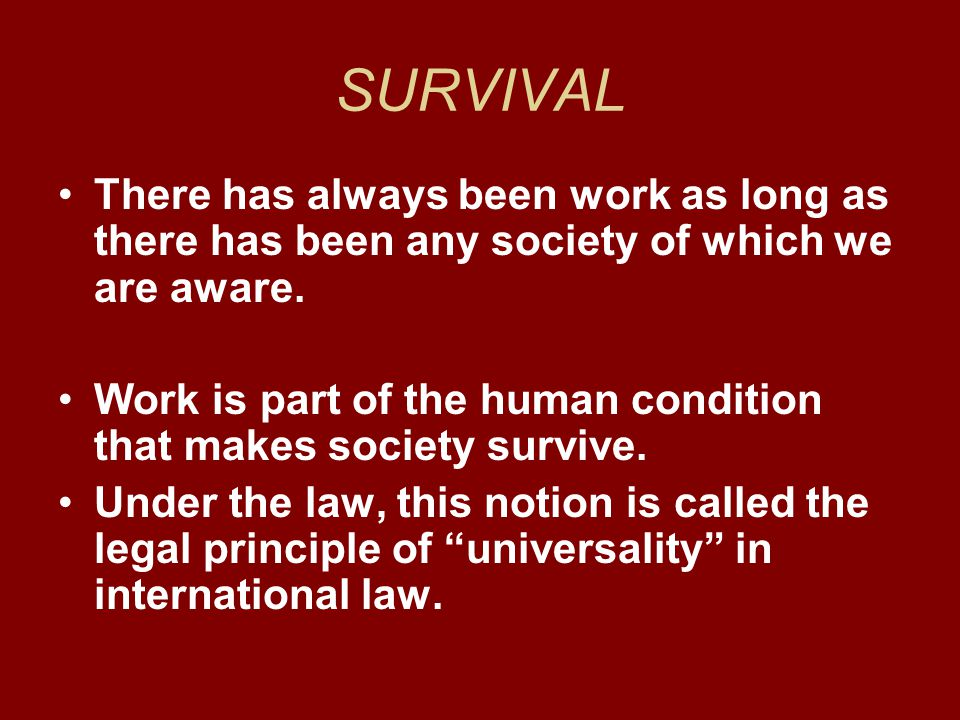 SURVIVAL There has always been work as long as there has been any society of which we are aware.