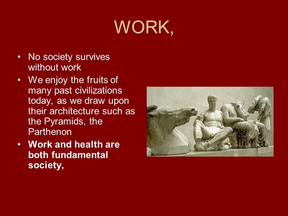WORK, No society survives without work