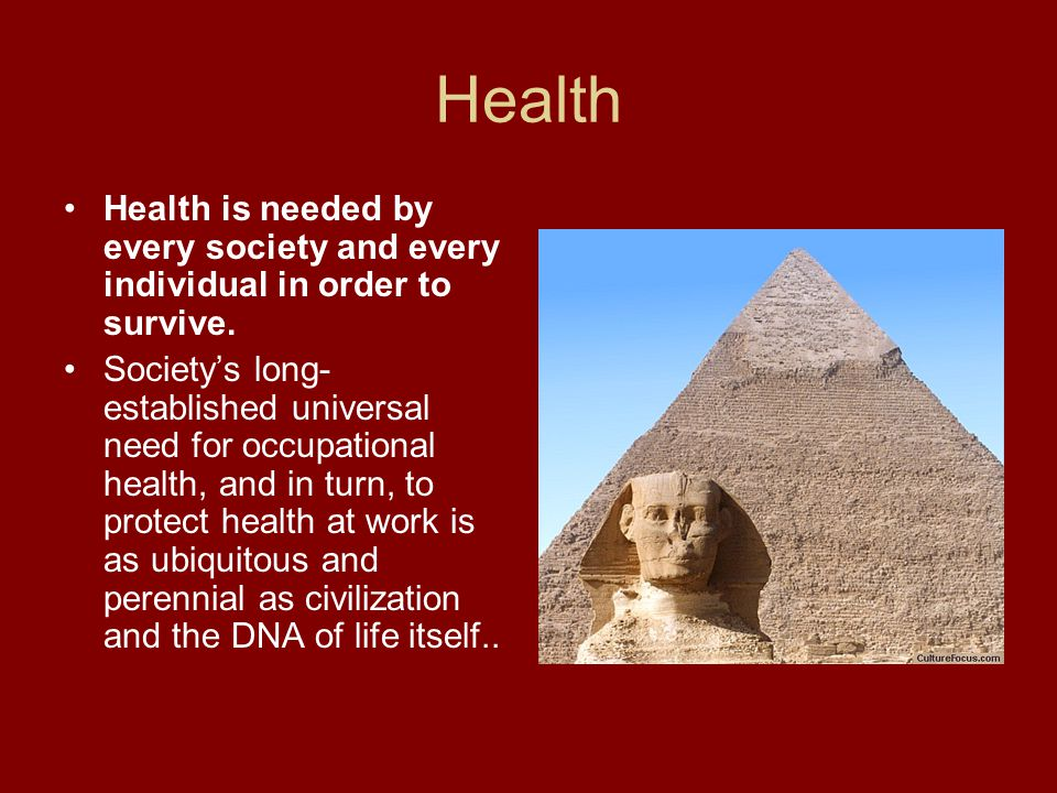 Health Health is needed by every society and every individual in order to survive.