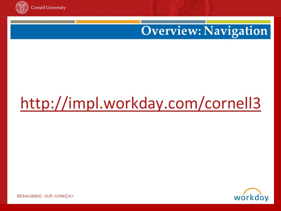 http://impl.workday.com/cornell3 Overview: Navigation