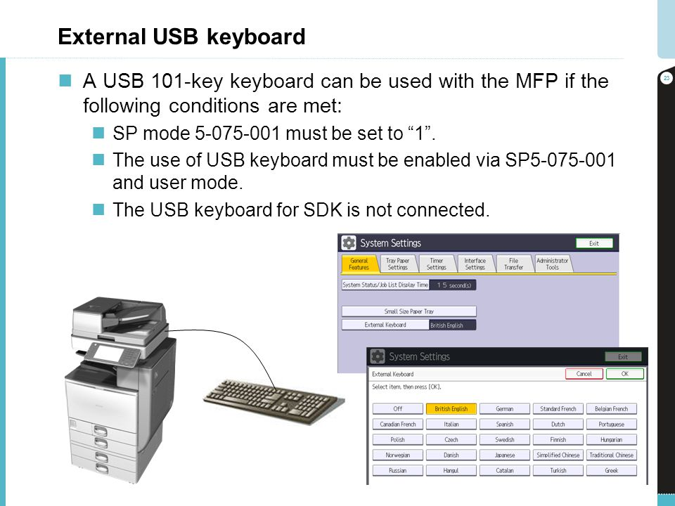External USB keyboard A USB 101-key keyboard can be used with the MFP if the following conditions are met: