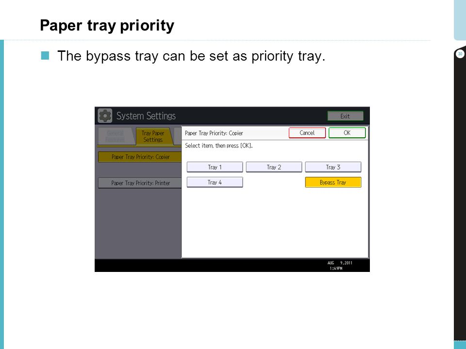 Paper tray priority The bypass tray can be set as priority tray.