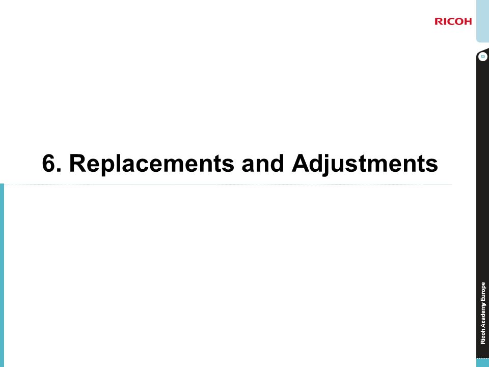 6. Replacements and Adjustments