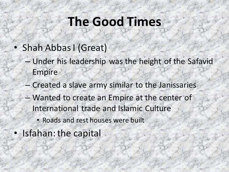 The Good Times Shah Abbas I (Great) Isfahan: the capital