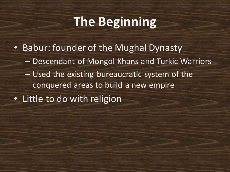 The Beginning Babur: founder of the Mughal Dynasty