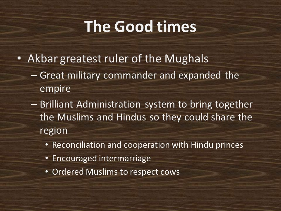 The Good times Akbar greatest ruler of the Mughals